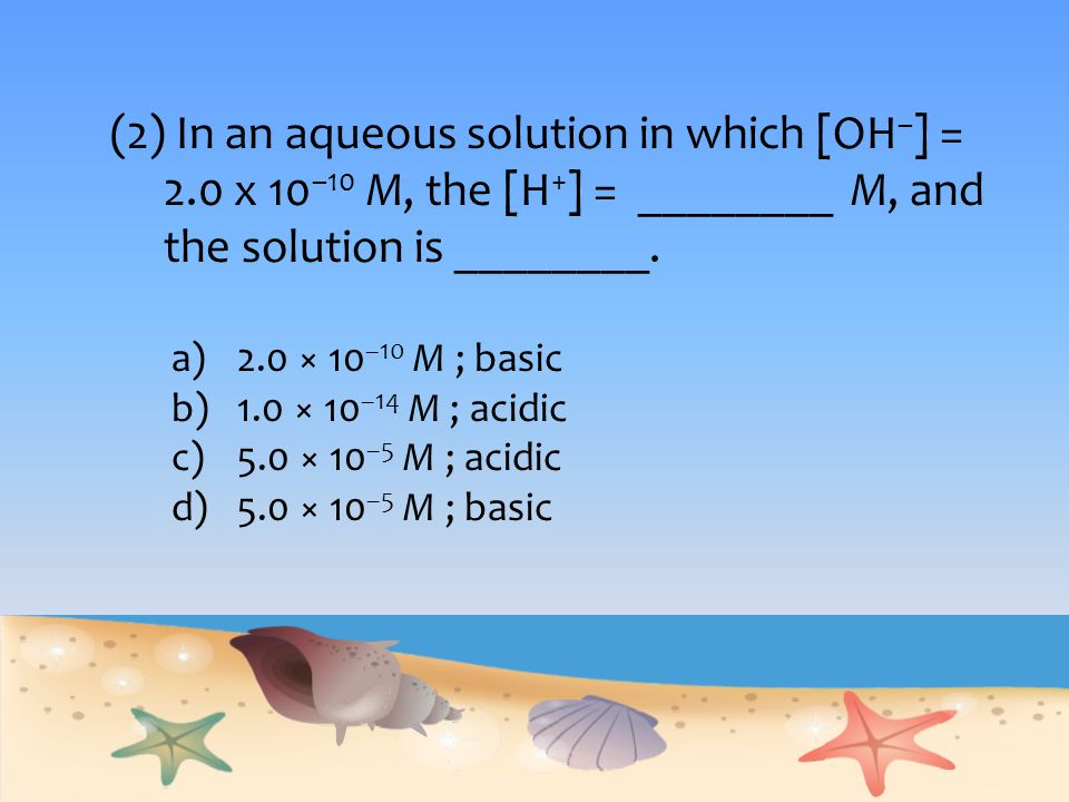 (2) In an aqueous solution in which [OH–] = 2